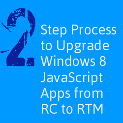 2 Step Process to Upgrade Windows 8 JavaScript Applications from RC to RTM