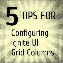 5 tips for configuring Ignite UI grid columns